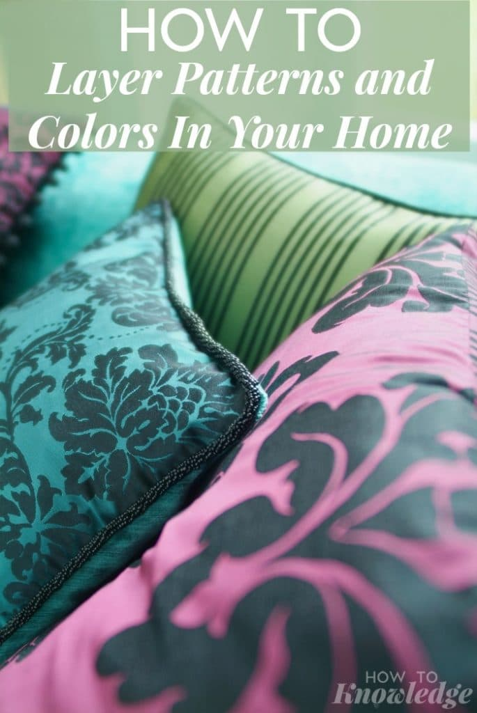 HOW TO Layer Patterns and Colors In Your Home